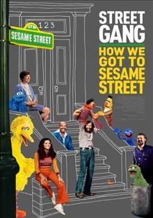 Street gang : how we got to Sesame Street / directed by Marilyn Agrelo.