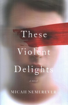 These violent delights : a novel