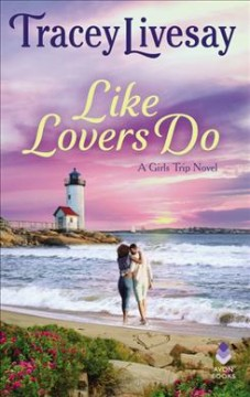 Like lovers do : a girls trip novel