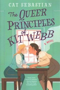 The queer principles of Kit Webb : a novel by Sebastian, Cat