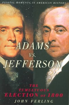Adams vs. Jefferson : the tumultuous election of 1800