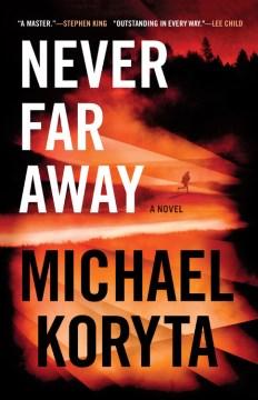 Never far away : a novel