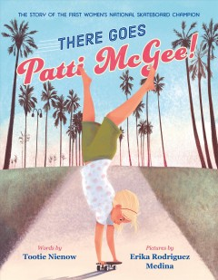 There Goes Patti McGee!: The Story of the First Women