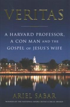 Veritas : a Harvard professor, a con man and the Gospel of Jesus