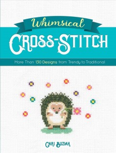 Whimsical cross-stitch : more than 130 designs from trendy to traditional
