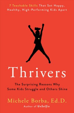 Thrivers : the surprising reasons why some kids struggle and others shine