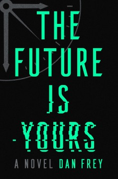 The future is yours : a novel