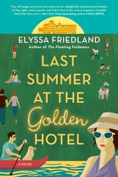 Last summer at the golden hotel by Friedland, Elyssa
