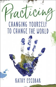 Practicing: Changing Yourself to Change the World