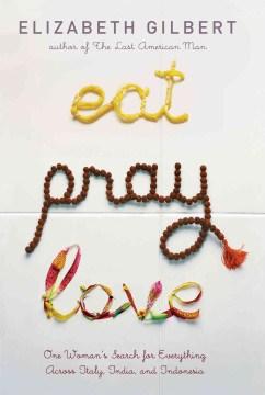 Eat, pray, love : one woman
