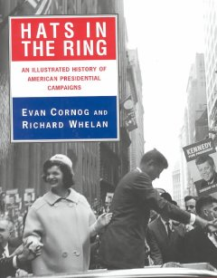 Hats in the ring : an illustrated history of American presidential campaigns
