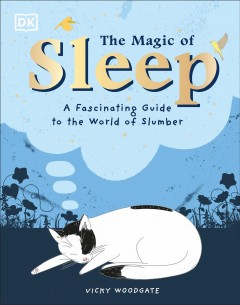 The magic of sleep : [a fascinating guide to the world of slumber]