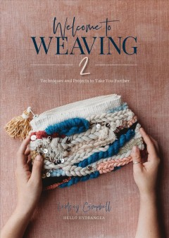 Welcome to weaving 2 : techniques and projects to take you further