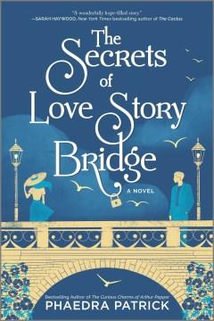The secrets of Love Story Bridge : a novel
