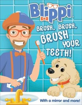 Blippi : Blippi Brush, brush, brush your teeth!