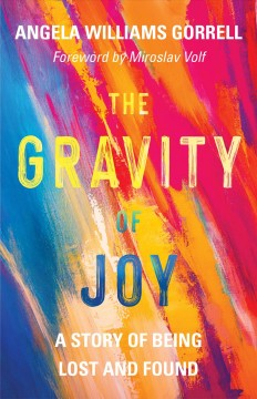The gravity of joy : a story of being lost and found