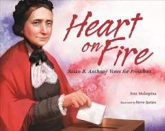 Heart on fire : Susan B. Anthony votes for president