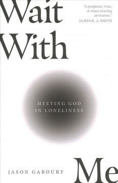 Wait with Me: Meeting God in Loneliness