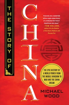The Story of China: The Epic History of a World Power from the Middle Kingdom to Mao and the China Dream