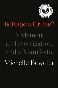 Is rape a crime? : a memoir, an investigation, and a manifesto