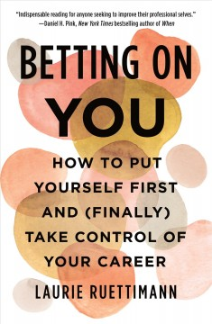 Betting on you : how to put yourself first and (finally) take control of your career