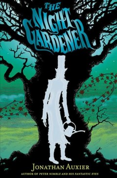 The Night Gardener : a scary story by Auxier, Jonathan