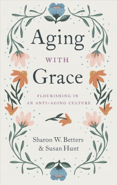 Aging with grace : flourishing in an anti-aging culture