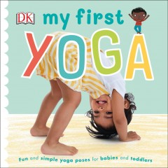 My first yoga : fun and simple yoga poses for babies and toddlers