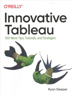 Innovative Tableau : 100 more tips, tutorials, and strategies