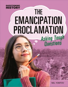 The Emancipation Proclamation : asking tough questions