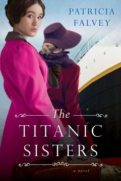 The Titanic sisters : a novel by Falvey, Patricia