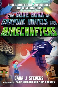 The huge book of graphic novels for Minecrafters : three unofficial adventures for Minecrafters!