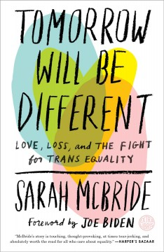 Tomorrow will be different : love, loss, and the fight for trans equality by McBride, Sarah