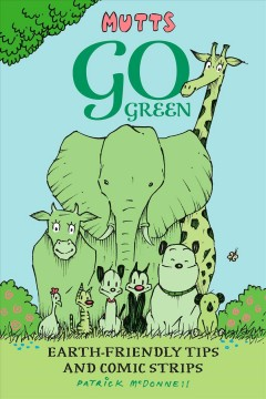 Mutts go green : earth-friendly tips and comic strips