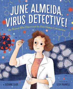 June Almeida, virus detective! : the woman who discovered the first human coronavirus