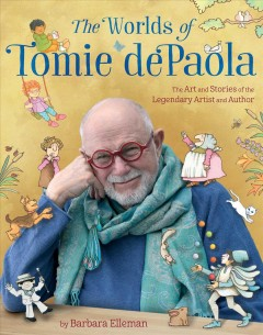 The worlds of Tomie dePaola : the art and stories of the legendary artist and author