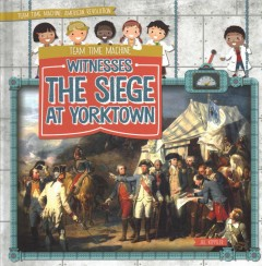 Team time machine witnesses the Siege at Yorktown