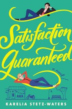 Satisfaction guaranteed : a novel by Stetz-Waters, Karelia
