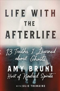 Life with the afterlife : 13 truths I learned about ghosts