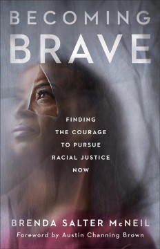 Becoming brave : finding the courage to pursue racial justice now