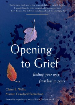 Opening to grief : finding your way from loss to peace