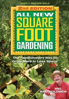 All new square foot gardening : the revolutionary way to grow more in less space