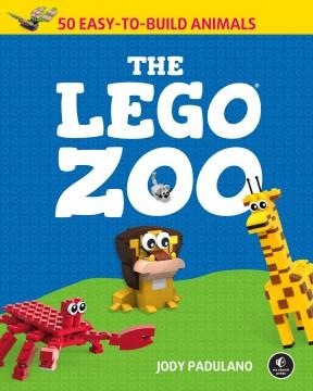The LEGO zoo : 50 easy-to-build animals
