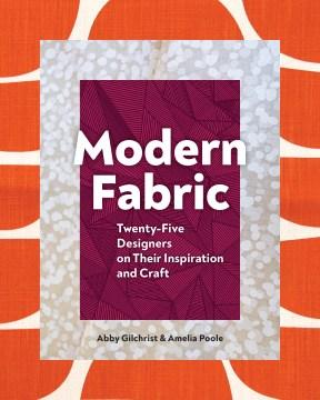 Modern fabric : twenty-five designers on their inspiration and craft