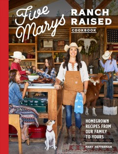 Five Marys ranch raised cookbook : homegrown recipes from our family to yours