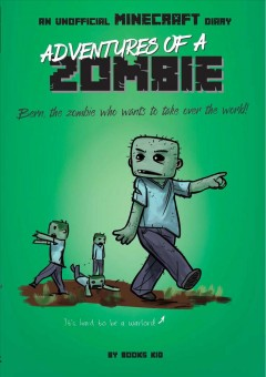 Adventures of a zombie : Bern, the zombie who wants to take over the world!