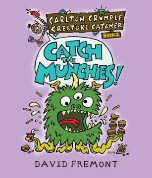 Carlton Crumple creature catcher.  Catch the munchies!  Book 1,