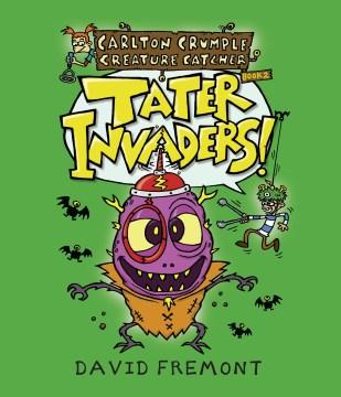 Carlton Crumple creature catcher.  Tater invaders!  Book 2,