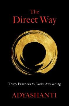 The direct way : 30 practices to evoke awakening