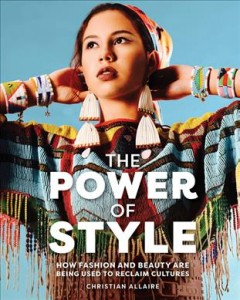 The power of style : how fashion and beauty are being used to reclaim cultures